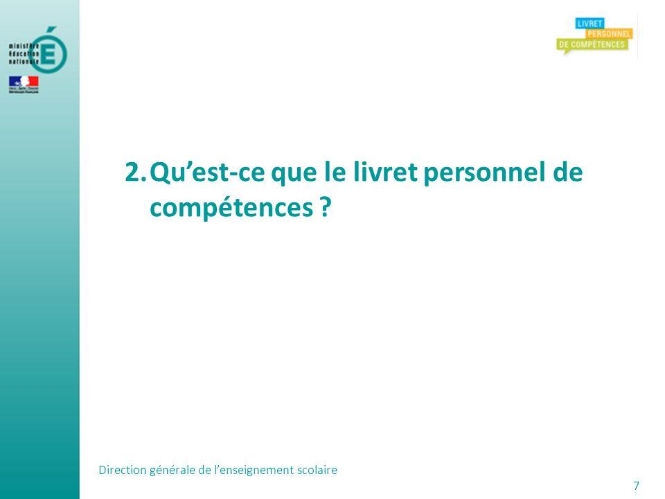 Direction générale de lenseignement scolaire 7 2.Quest-ce que le livret personnel de compétences ?