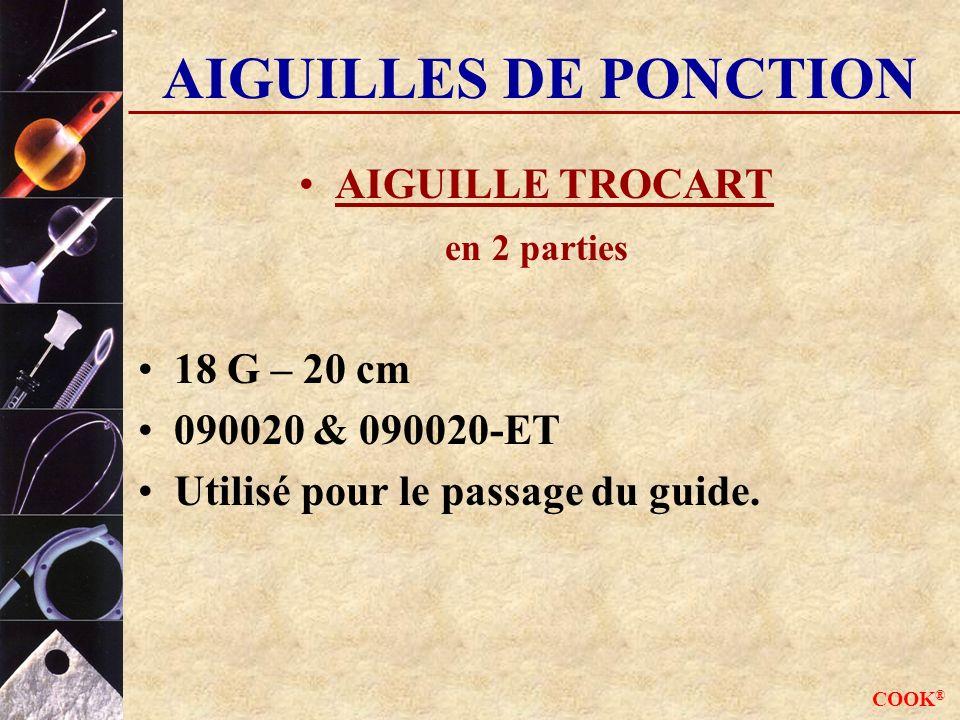 COOK ® AIGUILLES DE PONCTION AIGUILLE TROCART en 2 parties 18 G – 20 cm 090020 & 090020-ET Utilisé pour le passage du guide.