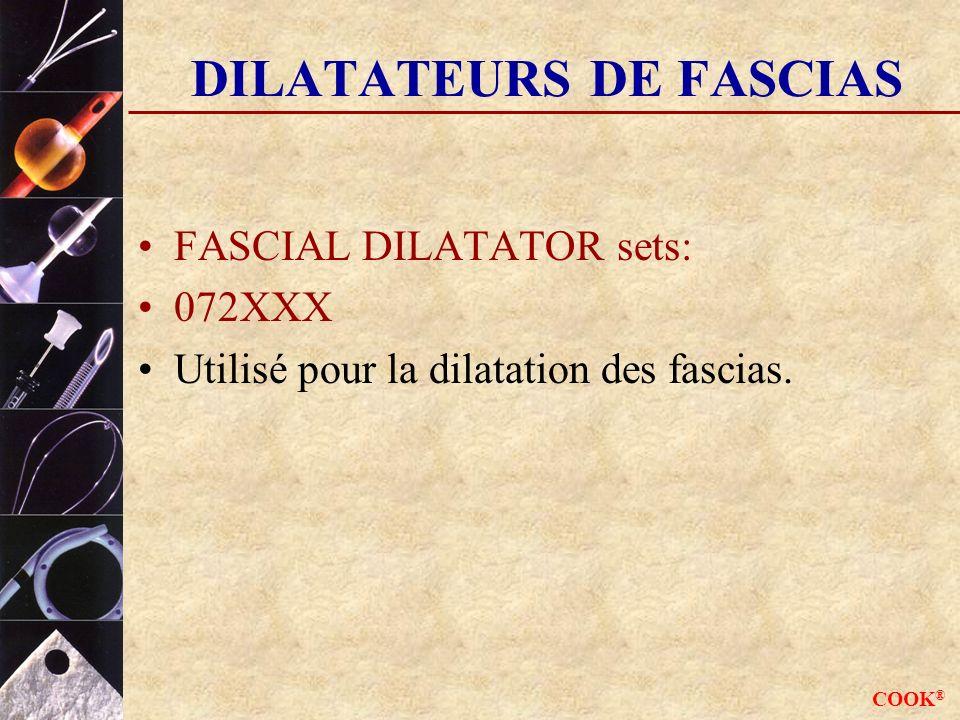 COOK ® DILATATEURS DE FASCIAS FASCIAL DILATATOR sets: 072XXX Utilisé pour la dilatation des fascias.