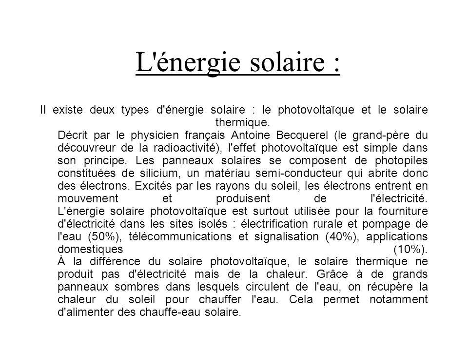 L énergie solaire : Il existe deux types d énergie solaire : le photovoltaïque et le solaire thermique.