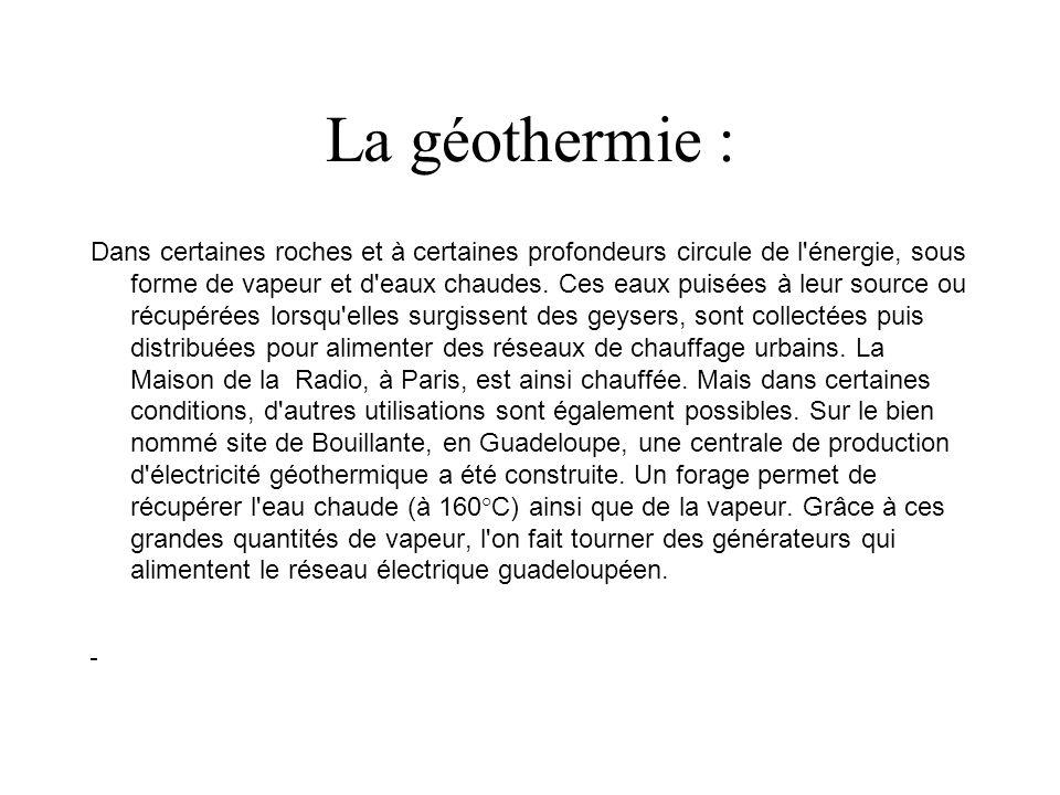 La géothermie : Dans certaines roches et à certaines profondeurs circule de l énergie, sous forme de vapeur et d eaux chaudes.