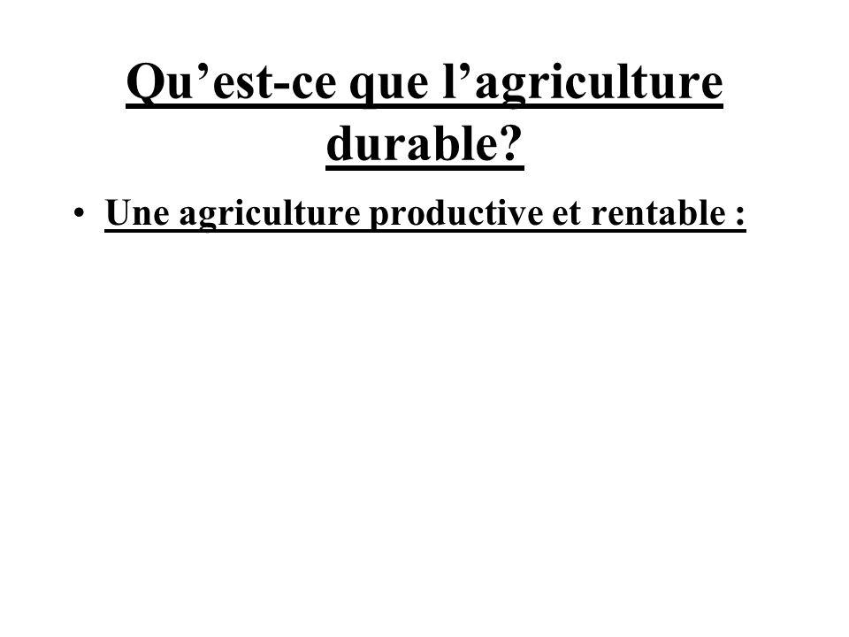 Quest-ce que lagriculture durable? Une agriculture productive et rentable :