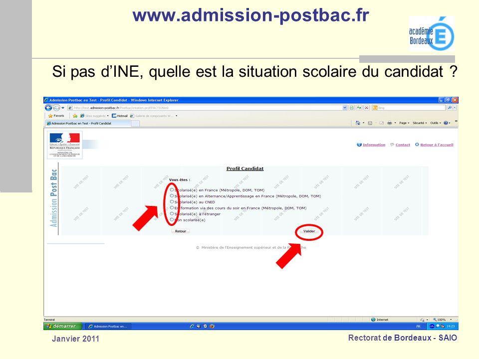 Rectorat de Bordeaux - SAIO Janvier 2011 www.admission-postbac.fr Si pas dINE, quelle est la situation scolaire du candidat ?