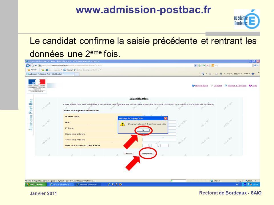 Rectorat de Bordeaux - SAIO Janvier 2011 www.admission-postbac.fr Le candidat confirme la saisie précédente et rentrant les données une 2 ème fois.
