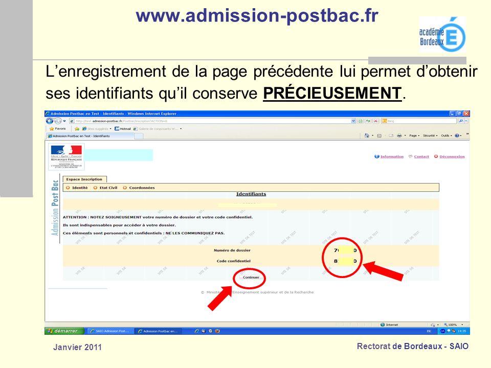 Rectorat de Bordeaux - SAIO Janvier 2011 www.admission-postbac.fr Lenregistrement de la page précédente lui permet dobtenir ses identifiants quil conserve PRÉCIEUSEMENT.