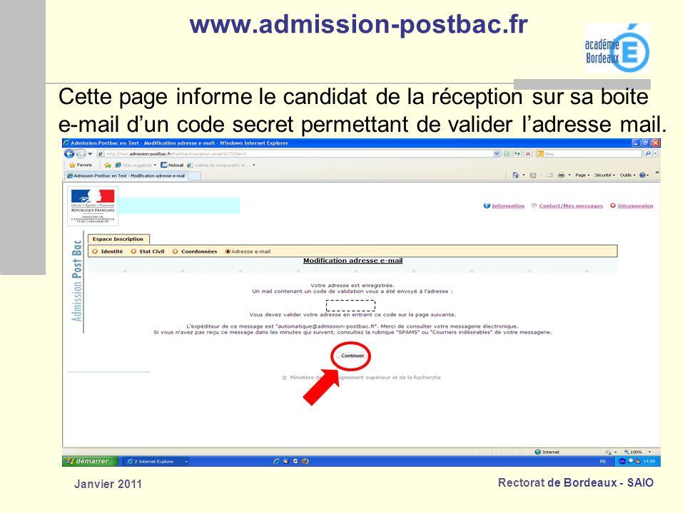 Rectorat de Bordeaux - SAIO Janvier 2011 www.admission-postbac.fr Cette page informe le candidat de la réception sur sa boite e-mail dun code secret permettant de valider ladresse mail.