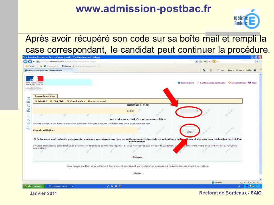 Rectorat de Bordeaux - SAIO Janvier 2011 www.admission-postbac.fr Après avoir récupéré son code sur sa boîte mail et rempli la case correspondant, le candidat peut continuer la procédure.