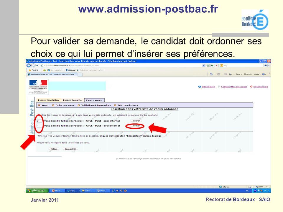 Rectorat de Bordeaux - SAIO Janvier 2011 www.admission-postbac.fr Pour valider sa demande, le candidat doit ordonner ses choix ce qui lui permet dinsérer ses préférences.