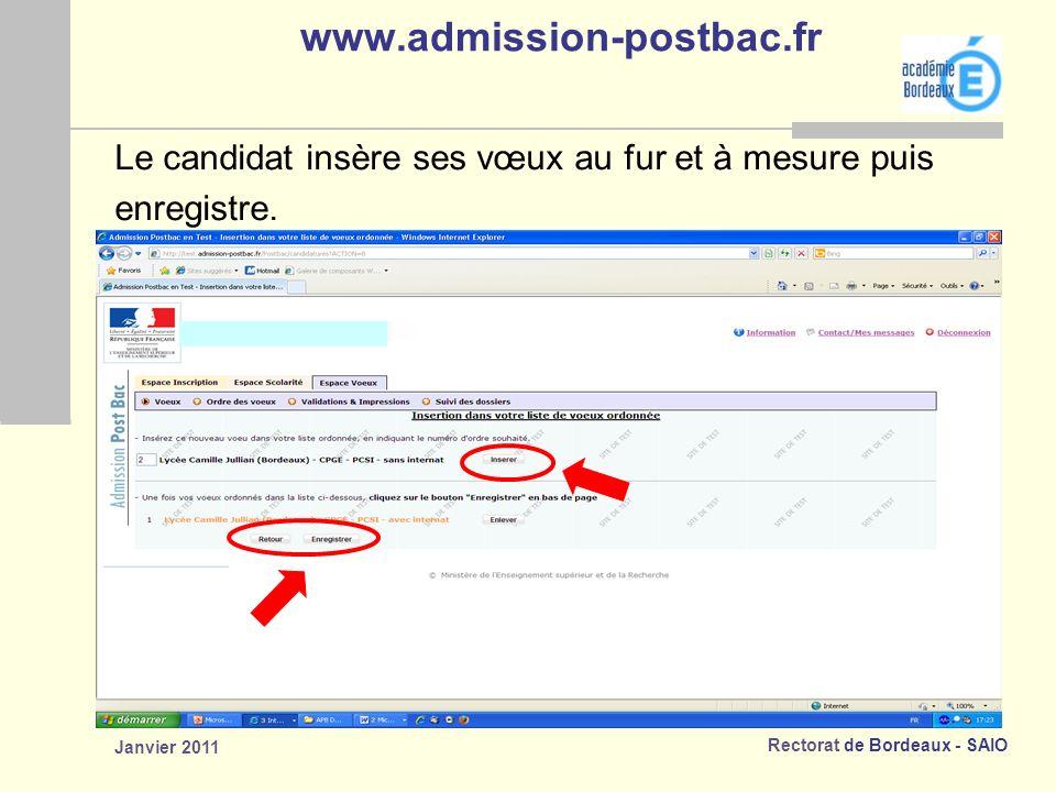 Rectorat de Bordeaux - SAIO Janvier 2011 www.admission-postbac.fr Le candidat insère ses vœux au fur et à mesure puis enregistre.
