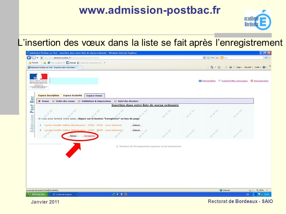 Rectorat de Bordeaux - SAIO Janvier 2011 www.admission-postbac.fr Linsertion des vœux dans la liste se fait après lenregistrement