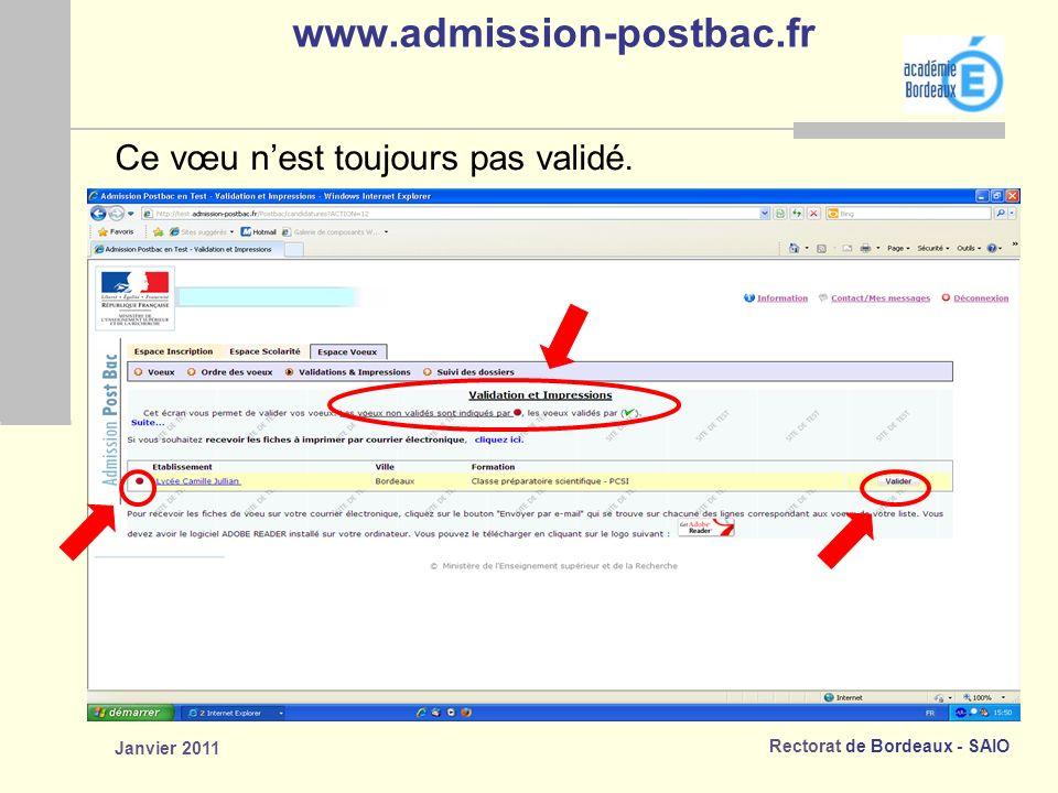Rectorat de Bordeaux - SAIO Janvier 2011 www.admission-postbac.fr Ce vœu nest toujours pas validé.