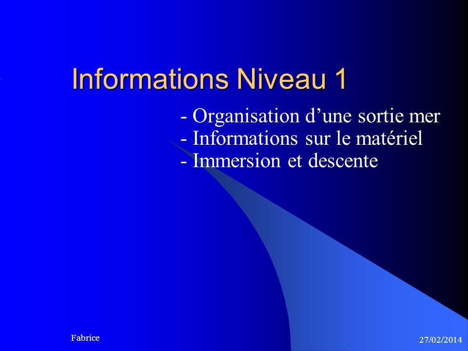 27/02/2014 Fabrice Informations Niveau 1 - Organisation dune sortie mer - Informations sur le matériel - Immersion et descente