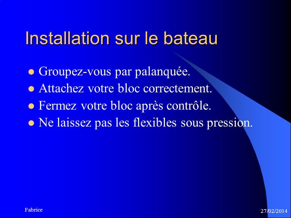 27/02/2014 Fabrice Installation sur le bateau Groupez-vous par palanquée.