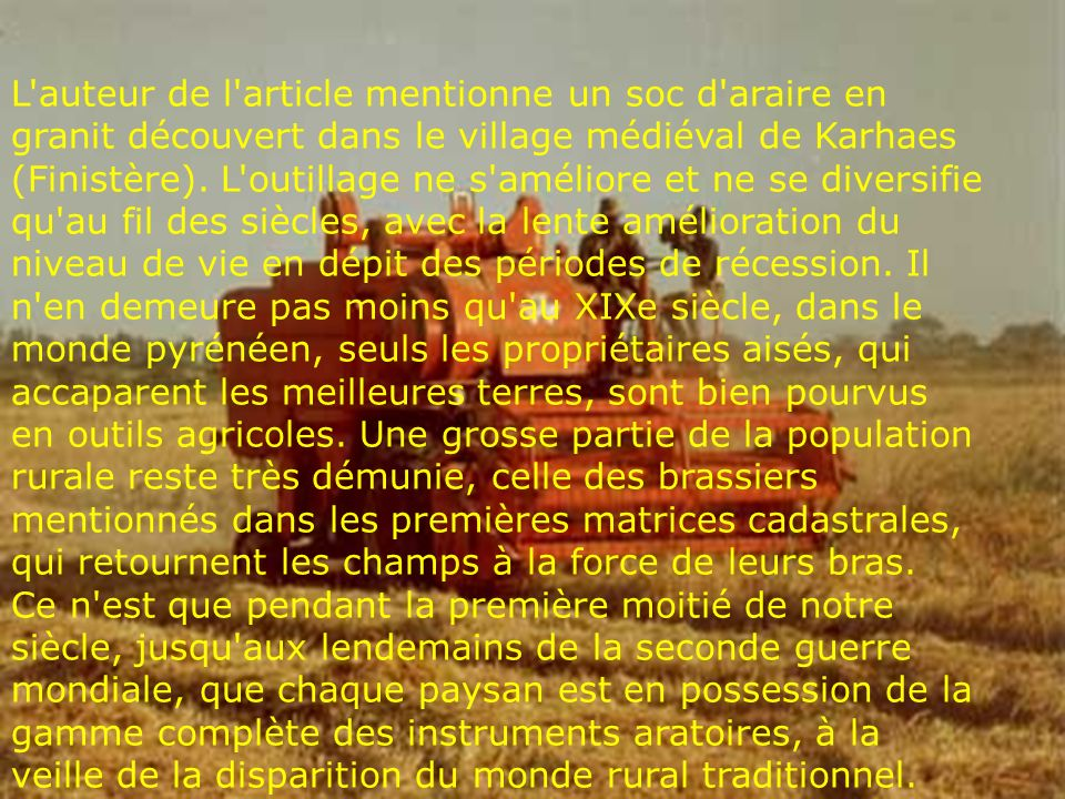 L'auteur de l'article mentionne un soc d'araire en granit découvert dans le village médiéval de Karhaes (Finistère). L'outillage ne s'améliore et ne s