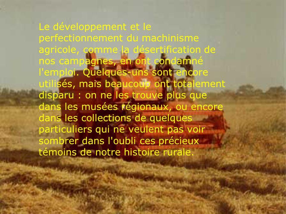 Le développement et le perfectionnement du machinisme agricole, comme la désertification de nos campagnes, en ont condamné l'emploi. Quelques-uns sont