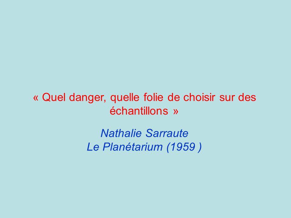 « Quel danger, quelle folie de choisir sur des échantillons » Nathalie Sarraute Le Planétarium (1959 )