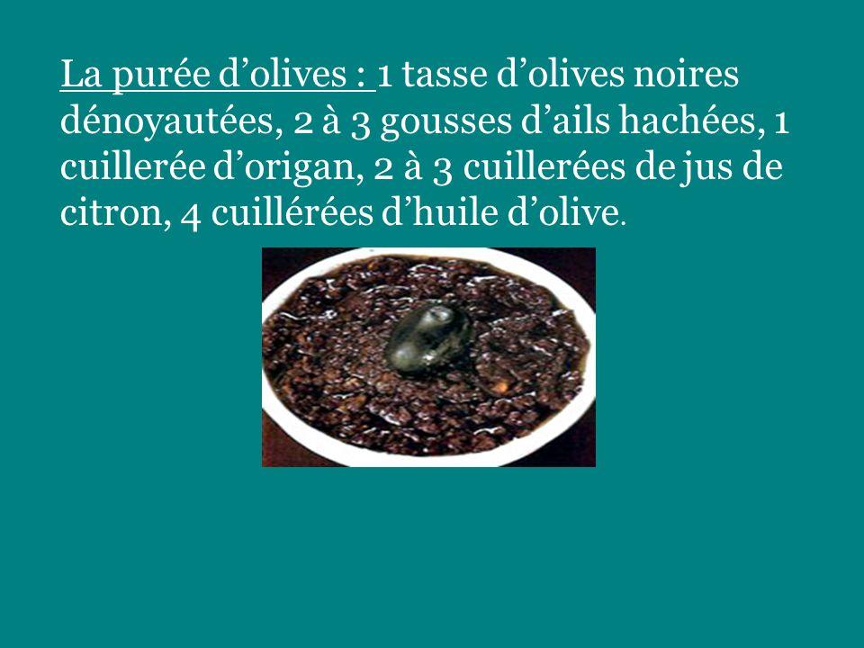 La purée dolives : 1 tasse dolives noires dénoyautées, 2 à 3 gousses dails hachées, 1 cuillerée dorigan, 2 à 3 cuillerées de jus de citron, 4 cuillérées dhuile dolive.