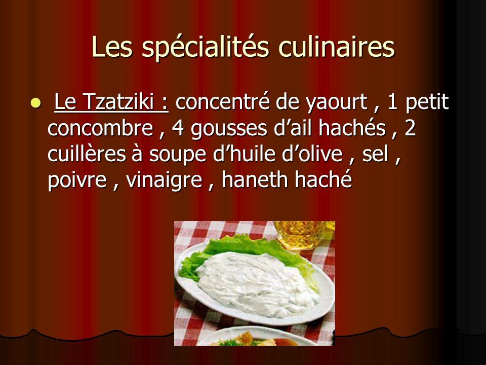 Les spécialités culinaires L Le Tzatziki : concentré de yaourt, 1 petit concombre, 4 gousses dail hachés, 2 cuillères à soupe dhuile dolive, sel, poivre, vinaigre, haneth haché