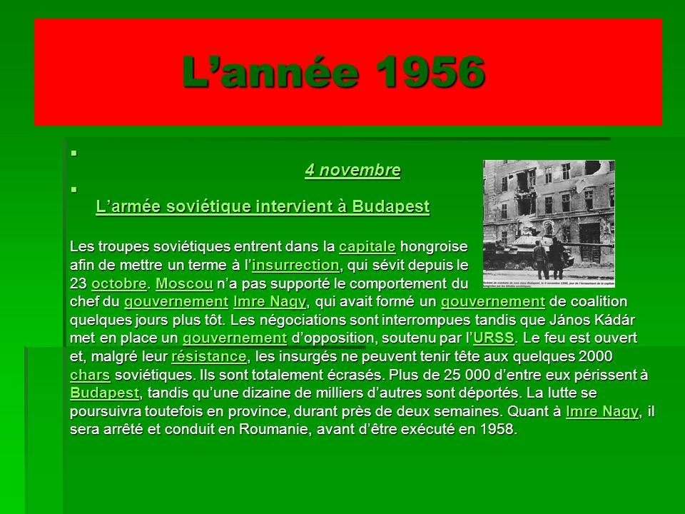 Lannée 1956 Lannée 1956 4 novembre 4 novembre4 novembre4 novembre Larmée soviétique intervient à Budapest Larmée soviétique intervient à Budapest Larm