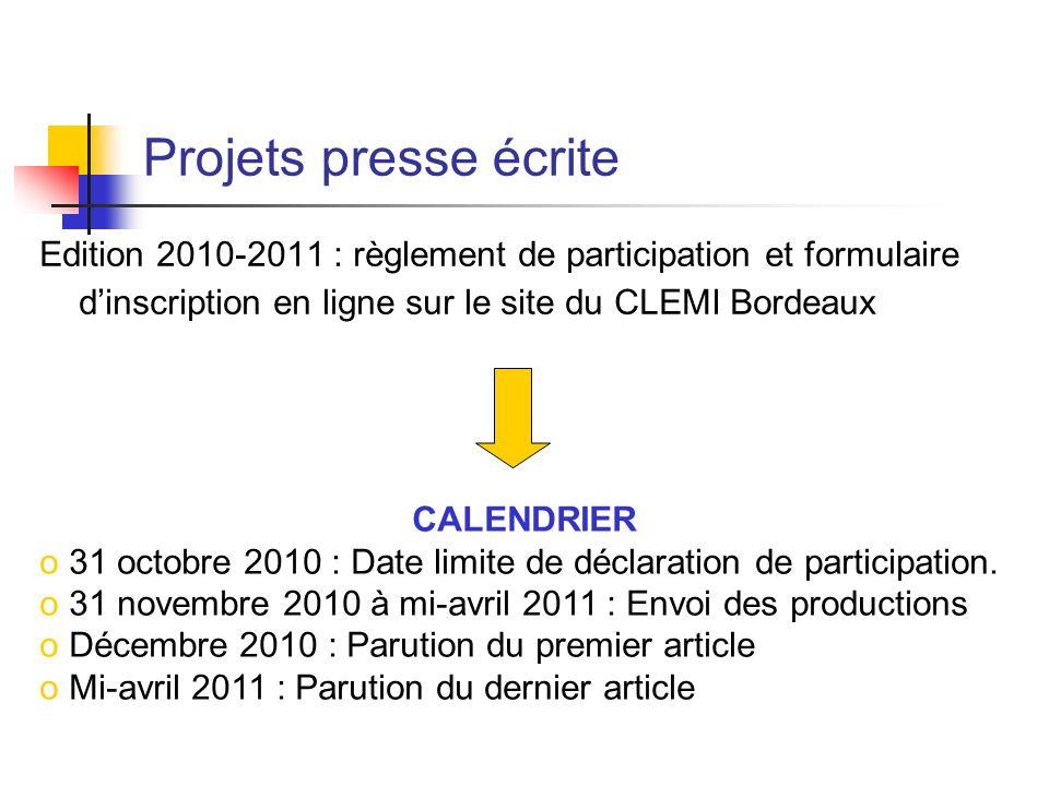 Projets presse écrite Edition 2010-2011 : règlement de participation et formulaire dinscription en ligne sur le site du CLEMI Bordeaux CALENDRIER o 31