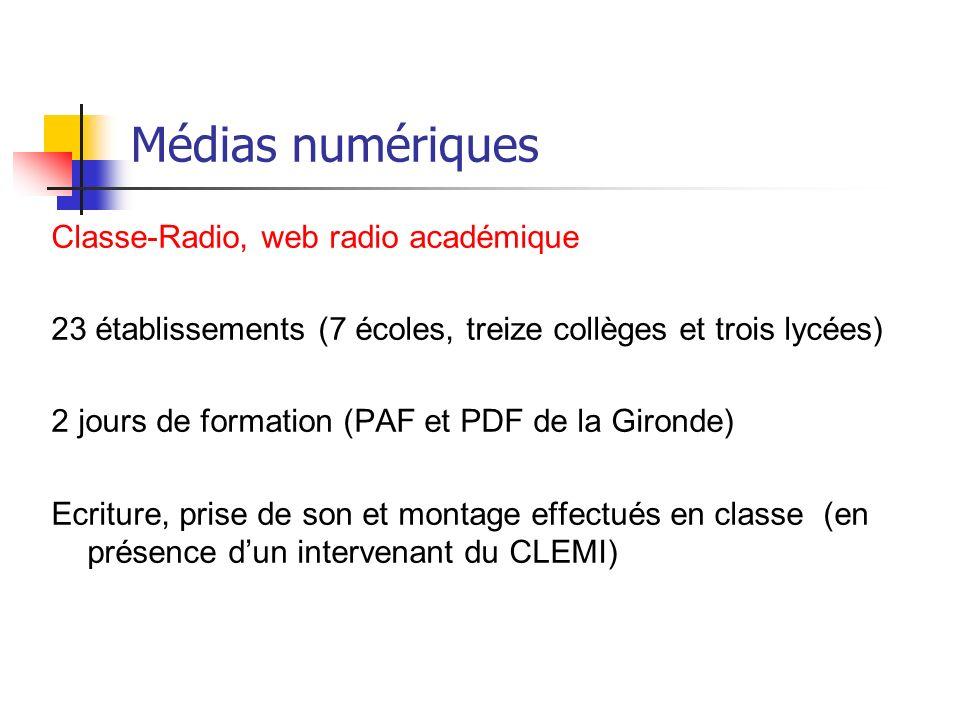 Médias numériques Classe-Radio, web radio académique 23 établissements (7 écoles, treize collèges et trois lycées) 2 jours de formation (PAF et PDF de la Gironde) Ecriture, prise de son et montage effectués en classe (en présence dun intervenant du CLEMI)