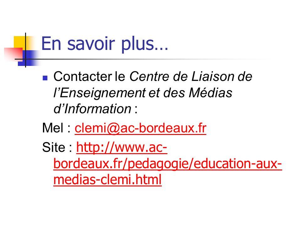 En savoir plus… Contacter le Centre de Liaison de lEnseignement et des Médias dInformation : Mel : clemi@ac-bordeaux.frclemi@ac-bordeaux.fr Site : htt