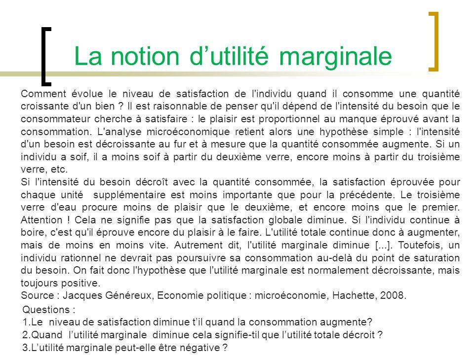 La notion dutilité marginale Comment évolue le niveau de satisfaction de l individu quand il consomme une quantité croissante d un bien .