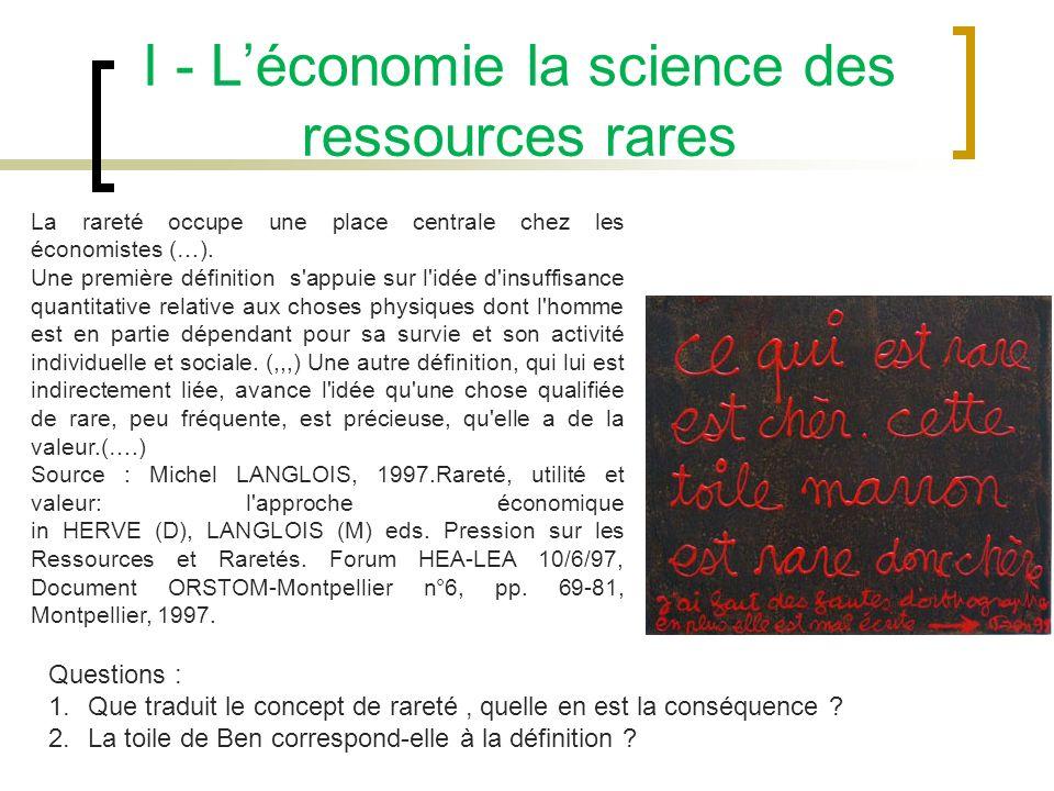 I - Léconomie la science des ressources rares La rareté occupe une place centrale chez les économistes (…). Une première définition s'appuie sur l'idé