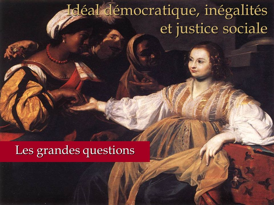 Idéal démocratique, inégalités et justice sociale Les grandes questions