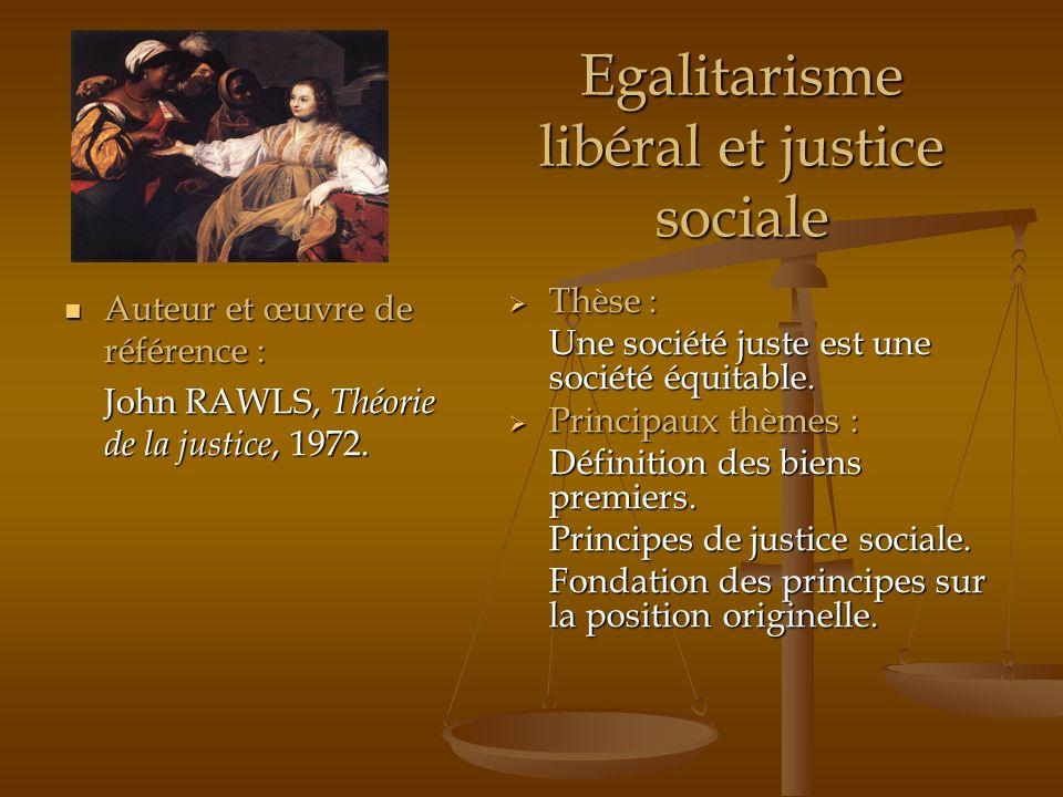 Egalitarisme libéral et justice sociale Auteur et œuvre de référence : Auteur et œuvre de référence : John RAWLS, Théorie de la justice, 1972. Thèse :