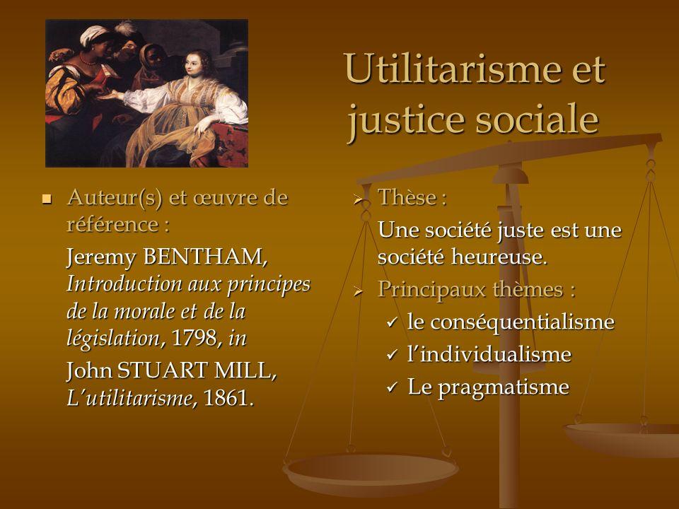 Utilitarisme et justice sociale Auteur(s) et œuvre de référence : Auteur(s) et œuvre de référence : Jeremy BENTHAM, Introduction aux principes de la m