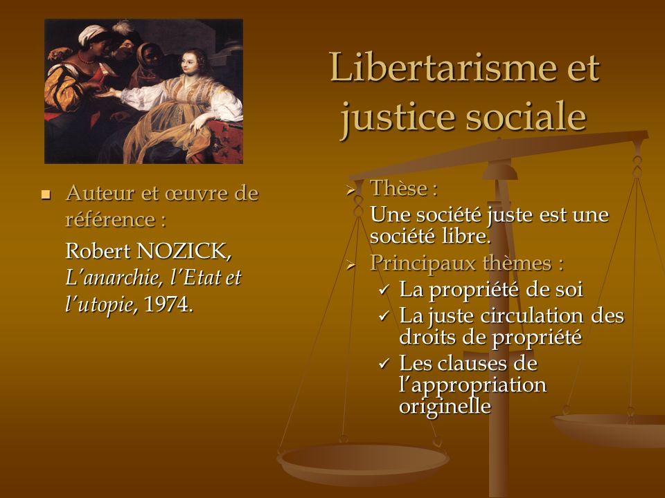 Libertarisme et justice sociale Auteur et œuvre de référence : Auteur et œuvre de référence : Robert NOZICK, Lanarchie, lEtat et lutopie, 1974. Thèse