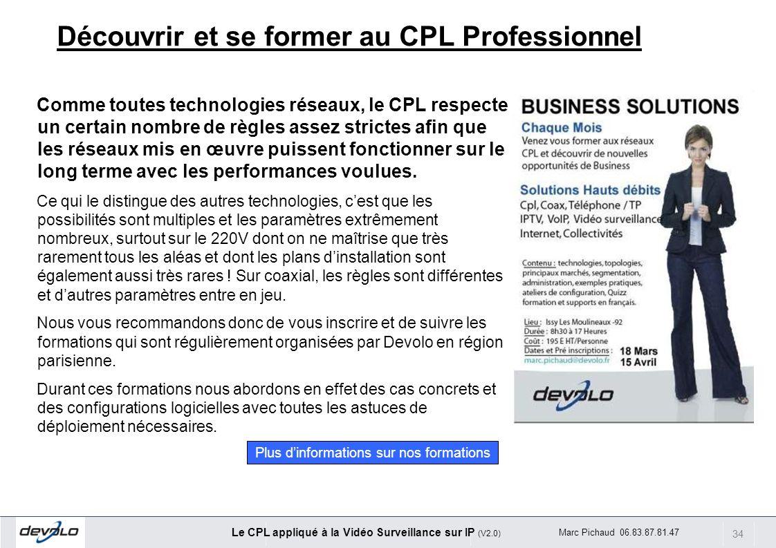 34 Le CPL appliqué à la Vidéo Surveillance sur IP (V2.0) Marc Pichaud 06.83.87.81.47 Découvrir et se former au CPL Professionnel Comme toutes technolo