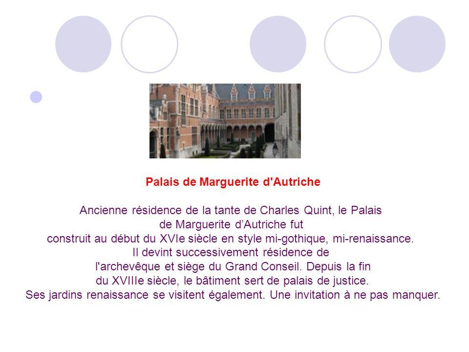 Palais de Marguerite d Autriche Ancienne résidence de la tante de Charles Quint, le Palais de Marguerite dAutriche fut construit au début du XVIe siècle en style mi-gothique, mi-renaissance.