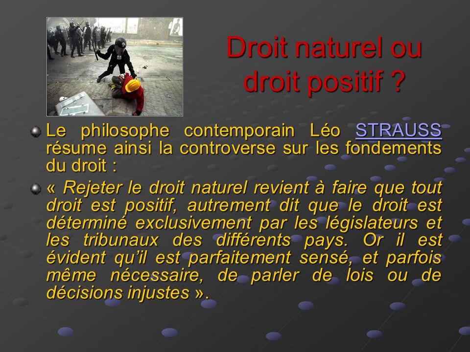 Droit naturel ou droit positif ? Le philosophe contemporain Léo STRAUSS résume ainsi la controverse sur les fondements du droit : STRAUSS « Rejeter le