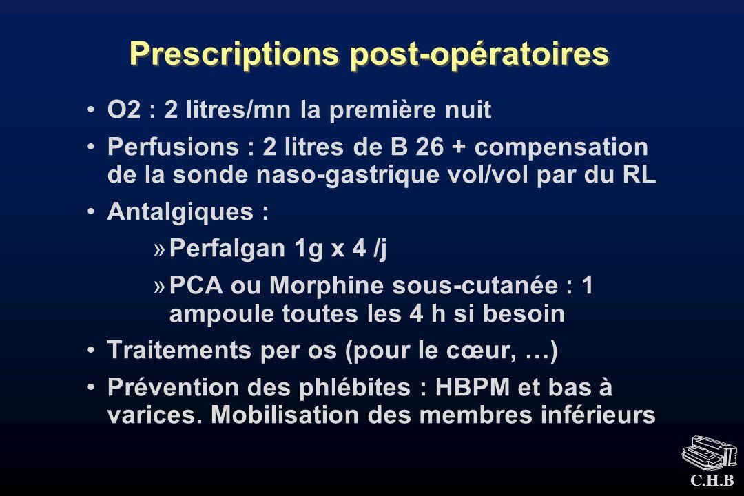 C.H.B Prescriptions post-opératoires O2 : 2 litres/mn la première nuit Perfusions : 2 litres de B 26 + compensation de la sonde naso-gastrique vol/vol