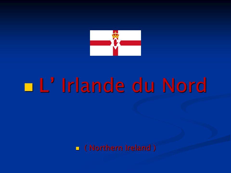 L Irlande du Nord L Irlande du Nord ( Northern Ireland ) ( Northern Ireland )