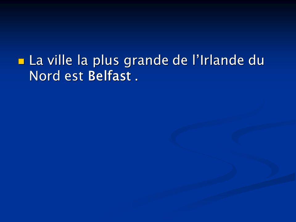 La ville la plus grande de lIrlande du Nord est Belfast. La ville la plus grande de lIrlande du Nord est Belfast.