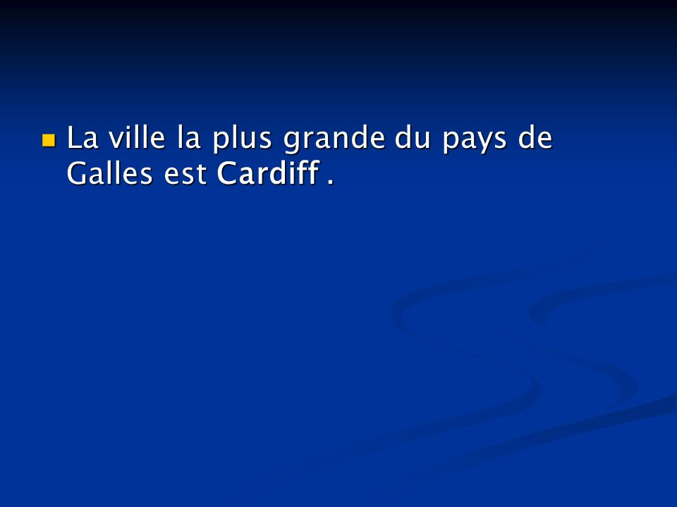 La ville la plus grande du pays de Galles est Cardiff. La ville la plus grande du pays de Galles est Cardiff.