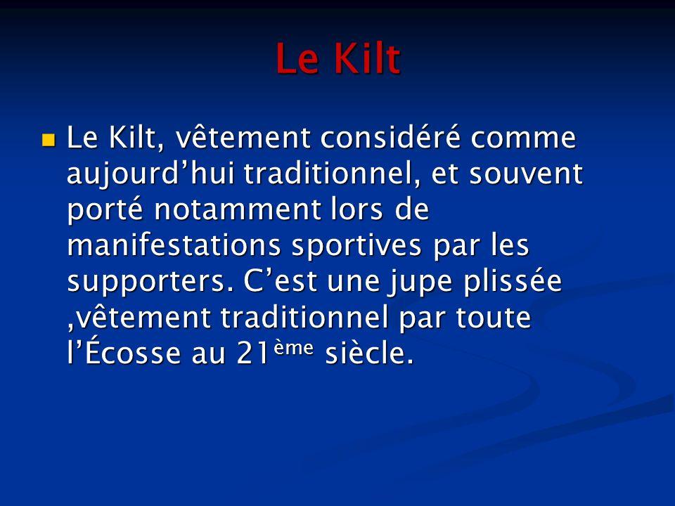 Le Kilt Le Kilt, vêtement considéré comme aujourdhui traditionnel, et souvent porté notamment lors de manifestations sportives par les supporters. Ces