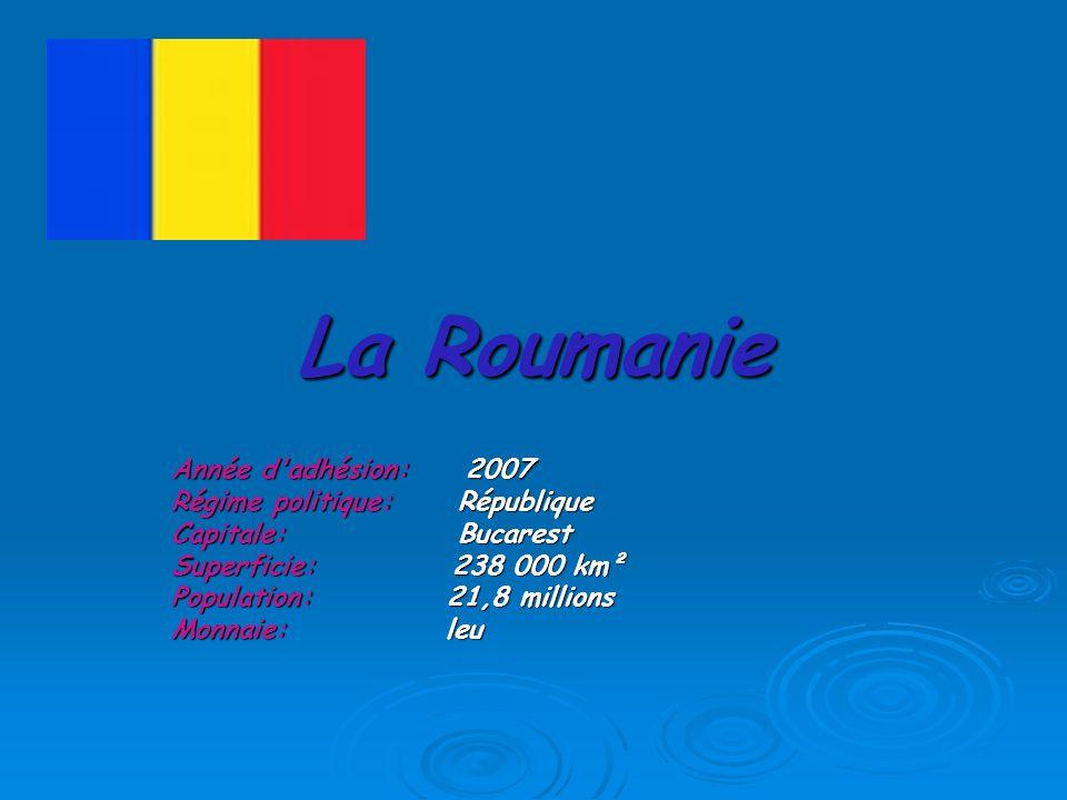 La Roumanie Année d adhésion: 2007 Régime politique: République Capitale: Bucarest Superficie: 238 000 km² Population: 21,8 millions Monnaie: leu