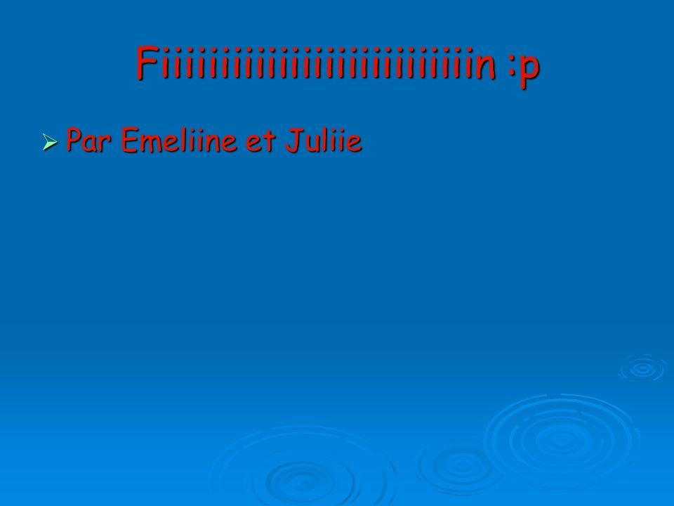 Fiiiiiiiiiiiiiiiiiiiiiiiiiiin :p Par Emeliine et Juliie Par Emeliine et Juliie
