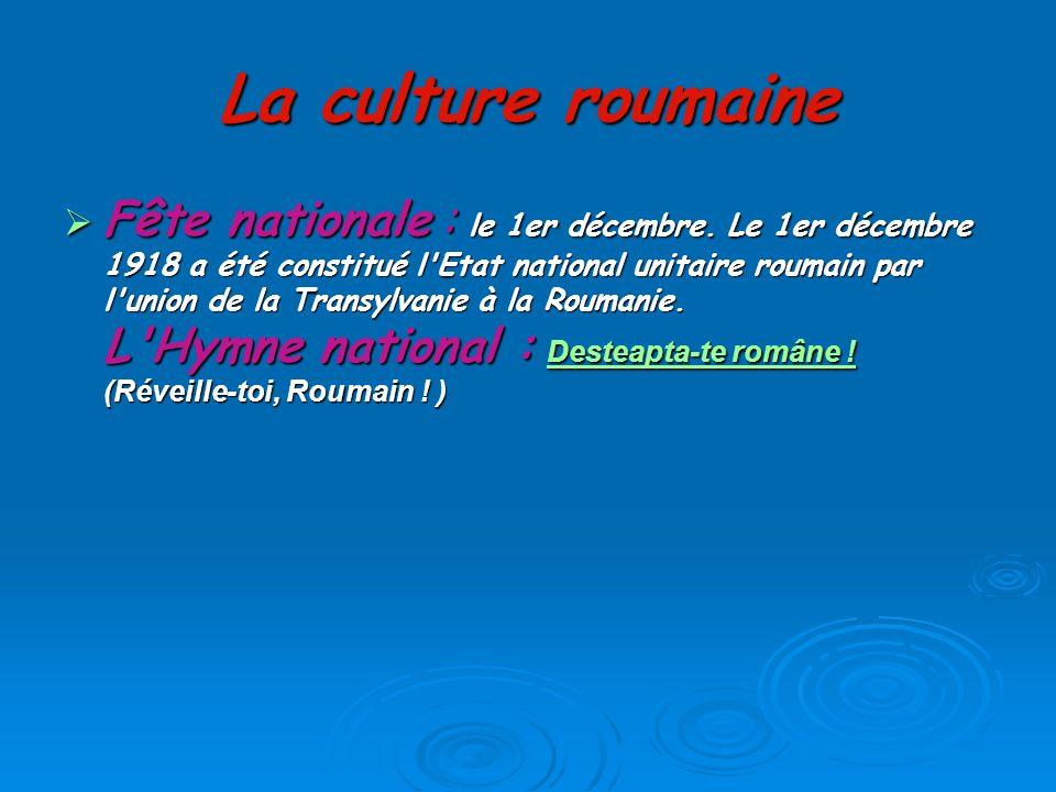 La culture roumaine Fête nationale : le 1er décembre.