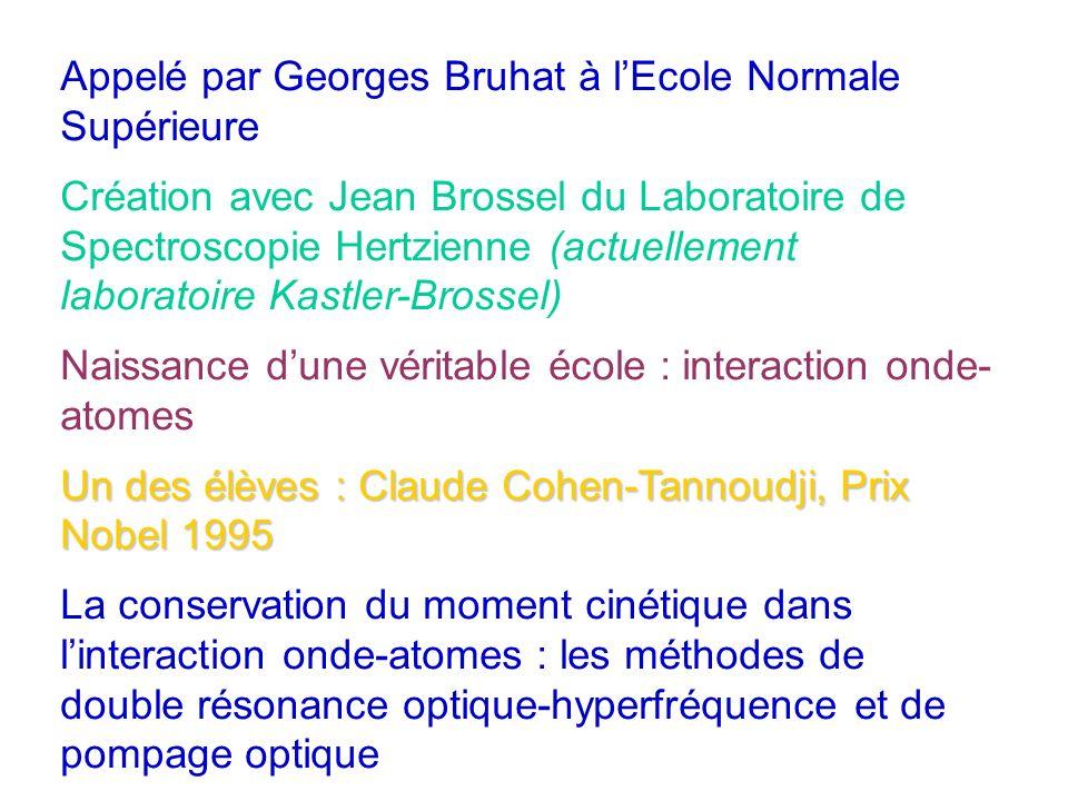 Appelé par Georges Bruhat à lEcole Normale Supérieure Création avec Jean Brossel du Laboratoire de Spectroscopie Hertzienne (actuellement laboratoire