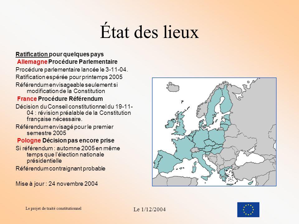 Le projet de traité constitutionnel Le 1/12/2004 Échéancier Le 18 juin 2004, les Chefs d État ou de gouvernement des 25 États membres ont adopté, à l unanimité, le Traité établissant une Constitution pour l Europe.