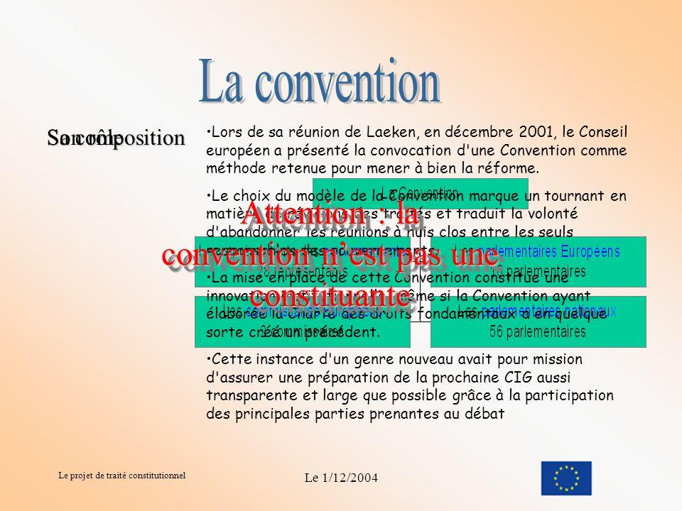 Le projet de traité constitutionnel Le 1/12/2004 État des lieux Ratification Ratification pour quelques pays Allemagne Allemagne Procédure Parlementaire Procédure parlementaire lancée le 3-11-04.