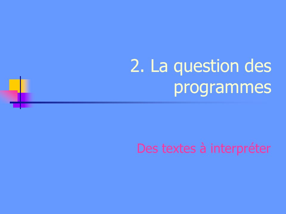 2. La question des programmes Des textes à interpréter