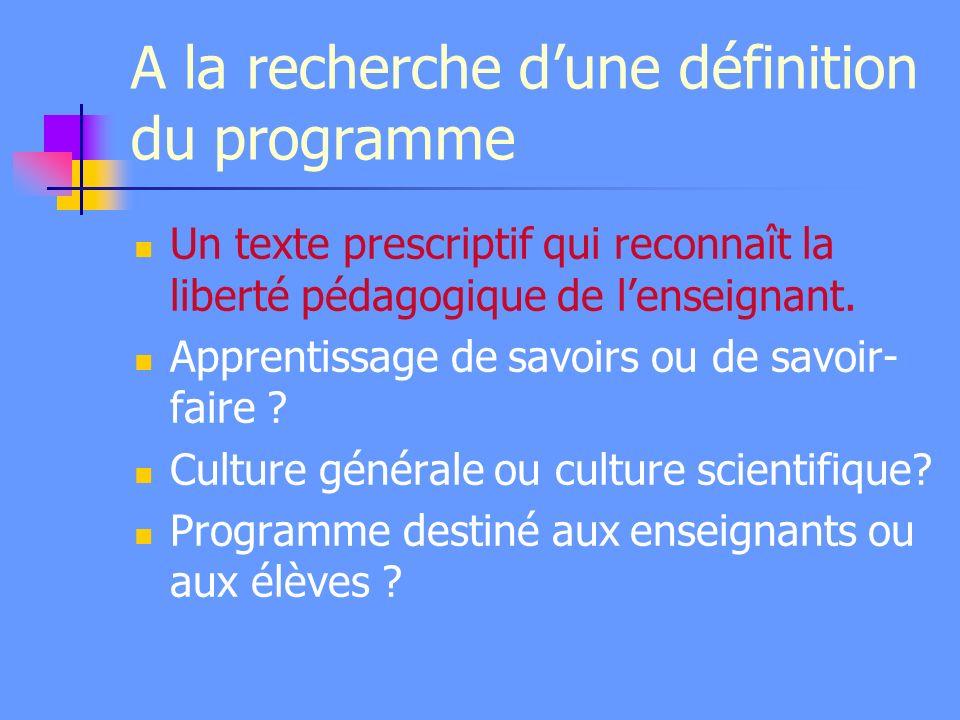 A la recherche dune définition du programme Un texte prescriptif qui reconnaît la liberté pédagogique de lenseignant. Apprentissage de savoirs ou de s