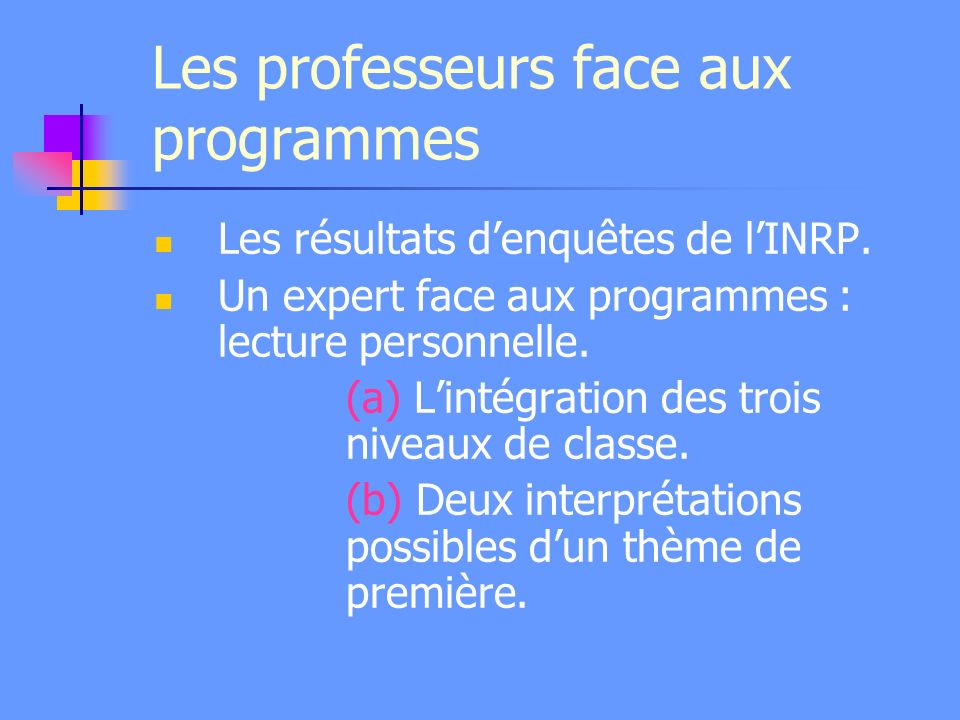 Les professeurs face aux programmes Les résultats denquêtes de lINRP. Un expert face aux programmes : lecture personnelle. (a) Lintégration des trois