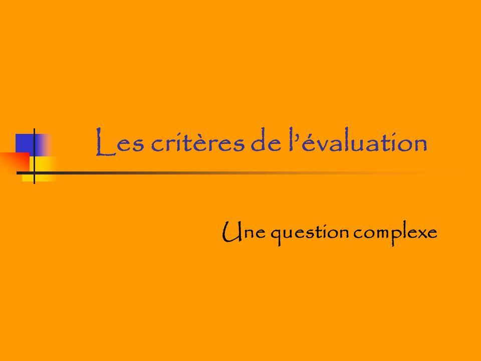 Les critères de lévaluation Une question complexe